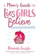 Mom's Guide to Lies Girls Believe