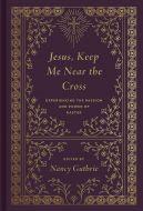 Jesus, Keep Me Near the Cross-Hardcover