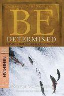 Be Determined (Nehemiah) - Updated