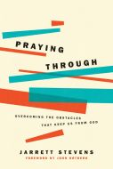 Praying Through:Overcoming the Obstacles That Keep Us from God