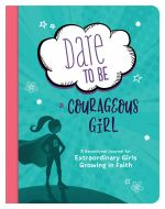 Dare to Be a Courageous Girl Devotion, Ages 8-12+