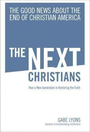 Next Christians, The: How A New Generation Is Restoring The Faith