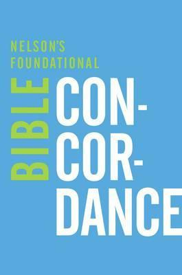 Nelson's Foundational Bible Concordance