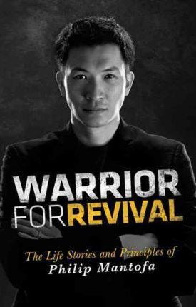 Warrior for Revival : The Life Story & Principles of Phiip Mantofa