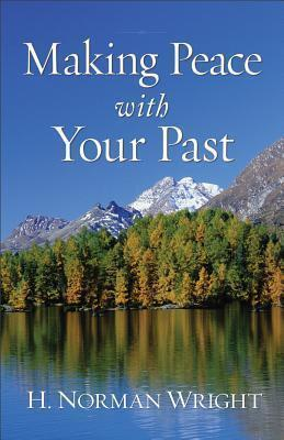 Making Peace With Your Past (Revised Edition)