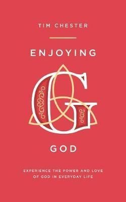 Enjoying God:Experience the Power & Love of God