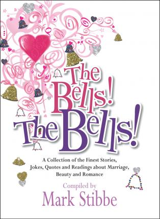 The Bells! The Bells! : A collection of the finest stories, jokes and quotes about marriage