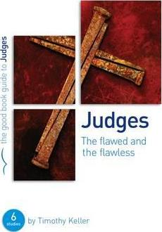 Judges: The Flawed and the Flawless (Good Book Guides)