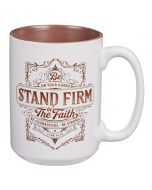 Mug: Ceramic-Stand Firm in the Faith, 1 Corinthians 16:13, MUG547