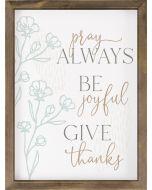 Framed Art: Pray Always. Be Joyful. Give Thanks, VFR0281