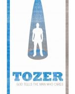 Tozer: God Tells The Man Who Cares