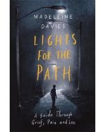 Lights For The Path:Guide thru Grief, Pain & Loss