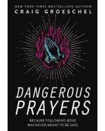 Craig Groeschel Dangerous Prayers