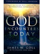 God Encounters Today : Your Invitation to a Lifestyle of Supernatural Experiences