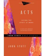 John Stott Bible Study: Acts, Seeing the Spirit at Work