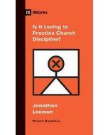 Is It Loving to Practice Church Discipline?
