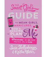 Smart Girl's Guide, The : To Mean Girls, Manicures, and God's Amazing Plan for ME