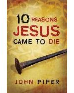Tracts-10 Reasons Jesus Came to Die, 25/Pack