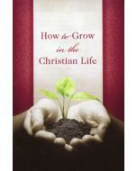 Tracts - How to Grow in the Christian Life - 25 per Pack
