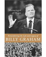 Messenger of Hope: Remembering the Life & Legacy of Billy Graham
