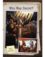 Kingdom Files:Who Was Daniel ? (Ages 8-12)