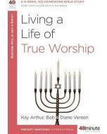 40 Minute Bible Studies : Living a Life of True Worship