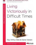 40 Minute Bible Study- Living Victoriously in Difficult Times