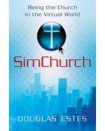 SimChurch: Being The Church in The Virtual World