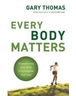 Every Body Matters : Strengthening Your Body to Strengthen Your Soul