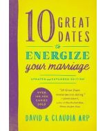 10 Great Dates To Energize Your Marriage-Updated and Expanded Edition