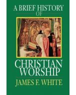 Brief History Of Christian Worship,A