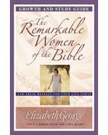 Remarkable Women of the Bible, The - Growth and Study Guide
