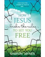 How Jesus Broke the Rules to Set You Free