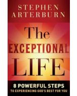 The Exceptional Life : 8 Powerful Steps to Experiencing God's Best for You