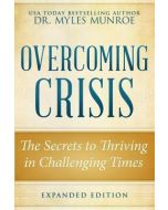 Overcoming Crisis Revised Edition : The Secrets to Thriving in Challenging Times