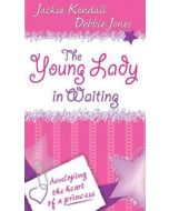 The Young Lady in Waiting : Developing the Heart of a Princess