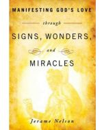 Manifesting God's Love Through Signs, Wonders, And Miracles