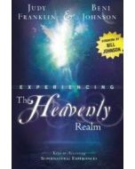 Experiencing the Heavenly Realm : Keys to Accessing Supernatural Experiences