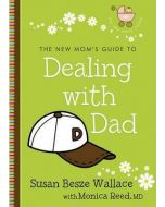 New Mom's Guide To Dealing With Dad, The