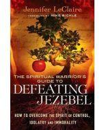 Spiritual Warrior's Guide To Defeating Jezebel