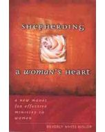 Shepherding a Woman's Heart : A New Model for Effective Ministry to Women