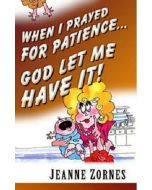 When I Prayed For Patience...God Let Me Have It!