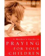 Mother's Guide To Praying For Your Children, A
