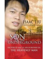 Son of the Underground : The life of Isaac Liu, son of Brother Yun, the Heavenly Man