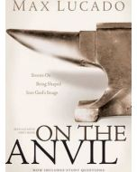 On the Anvil : Max Lucado's First Book