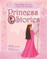 Princess Stories : Real Bible Stories of God's Princesses