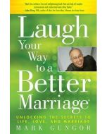 Laugh Your Way to a Better Marriage : Unlocking the Secrets to Life, Love, and Marriage