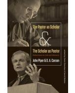 Pastor As Scholar & The Scholar As Pastor, The