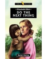TrailBlazers Series Elisabeth Elliot, Do The Next Thing