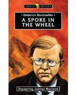 TrailBrazers-Dietrich Bonhoeffer, A Spoke in the Wheel